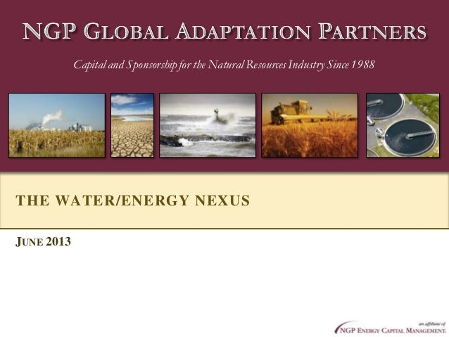 Capitaland Sponsorshipfor the Natural Resources Industry Since 1988 THE WATER/ENERGY NEXUS JUNE 2013