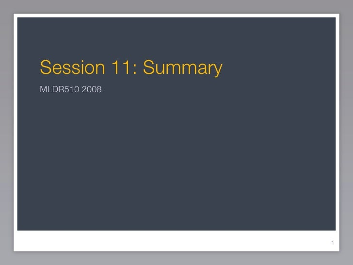 Session 11: Summary MLDR510 2008                           1