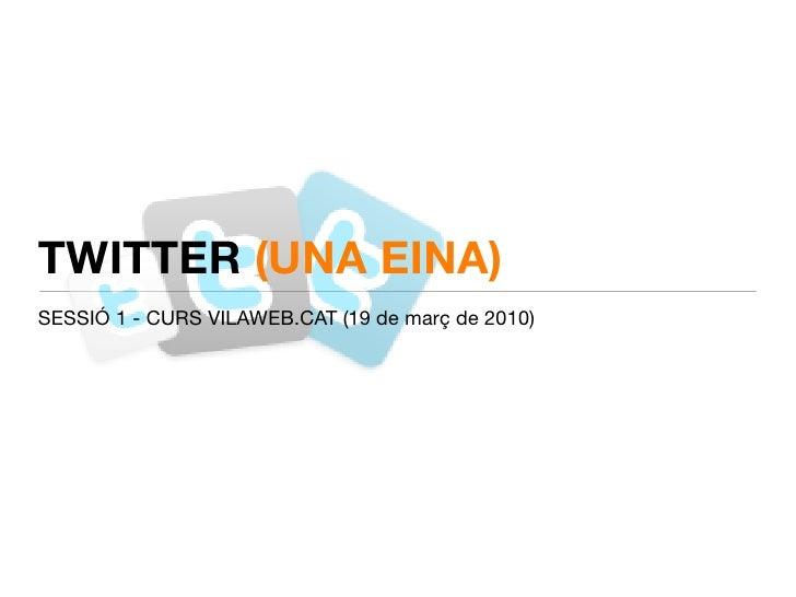 TWITTER (UNA EINA) SESSIÓ 1 - CURS VILAWEB.CAT (19 de març de 2010)
