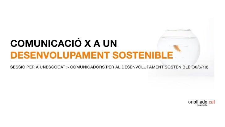 COMUNICACIÓ X A UN DESENVOLUPAMENT SOSTENIBLE SESSIÓ PER A UNESCOCAT > COMUNICADORS PER AL DESENVOLUPAMENT SOSTENIBLE (30/...