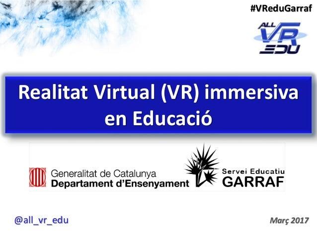 Realitat Virtual (VR) immersiva en Educació Març 2017 #VReduGarraf @all_vr_edu