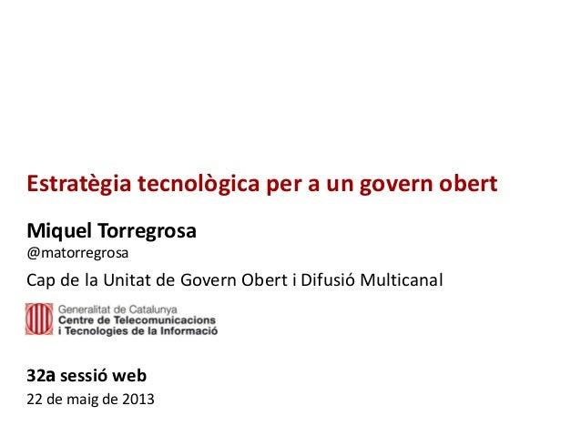 Estratègia tecnològica per a un govern obertMiquel Torregrosa@matorregrosaCap de la Unitat de Govern Obert i Difusió Multi...