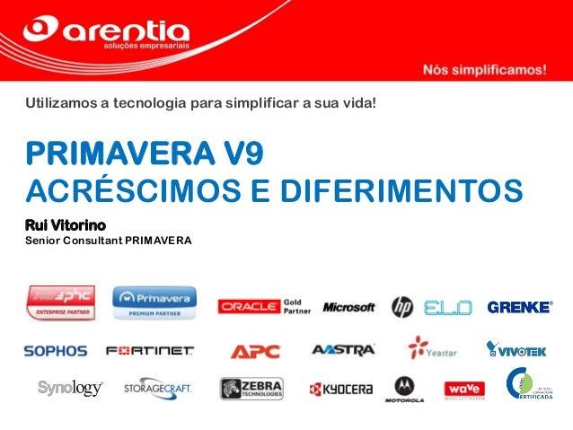 Utilizamos a tecnologia para simplificar a sua vida! PRIMAVERA V9 ACRÉSCIMOS E DIFERIMENTOS Rui Vitorino Senior Consultant...
