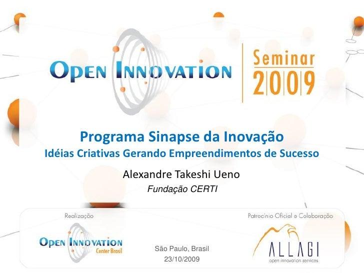 Programa Sinapse da Inovação Idéias Criativas Gerando Empreendimentos de Sucesso                          Alexandre Takesh...