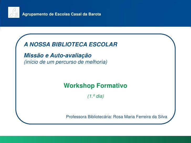 Agrupamento de Escolas Casal da Barota<br />A NOSSA BIBLIOTECA ESCOLAR<br />Missão e Auto-avaliação <br />(início de um pe...