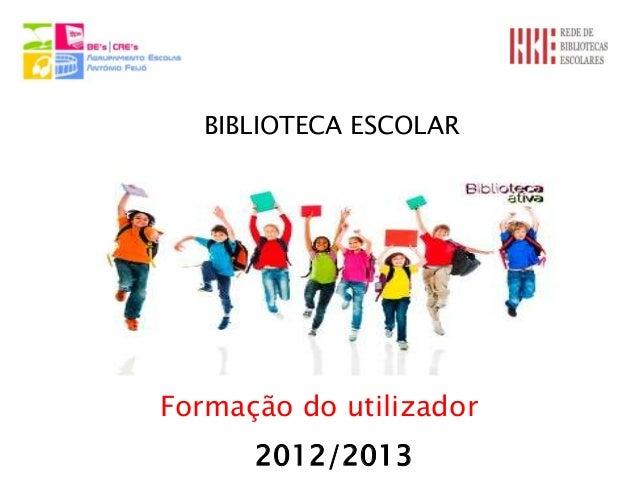 BIBLIOTECA ESCOLARFormação do utilizador      2012/2013