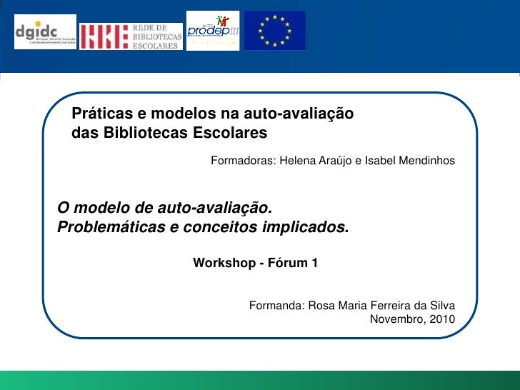 Práticas e modelosna auto-avaliação<br />das BibliotecasEscolares<br />Formadoras: Helena Araújo e Isabel Mendinhos<br />O...