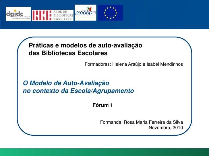 Práticas e modelos de auto-avaliação <br />das BibliotecasEscolares<br />Formadoras: Helena Araújo e Isabel Mendinhos<br /...