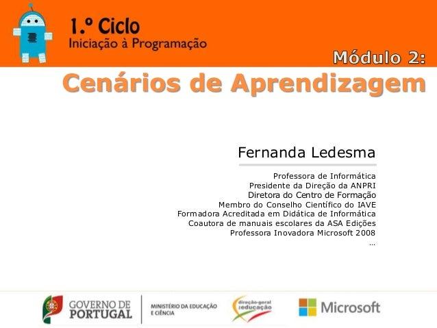 Cenários de Aprendizagem Fernanda Ledesma Professora de Informática Presidente da Direção da ANPRI Diretora do Centro de F...