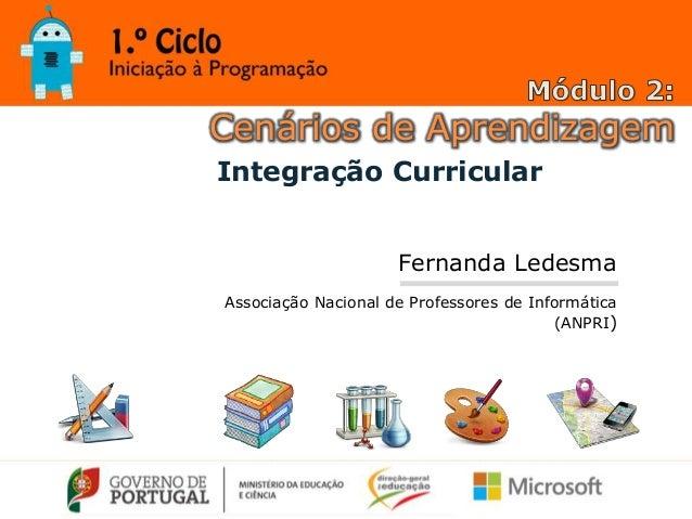 Cenários de Aprendizagem Fernanda Ledesma Associação Nacional de Professores de Informática (ANPRI) 1junho,Lisboa Integraç...