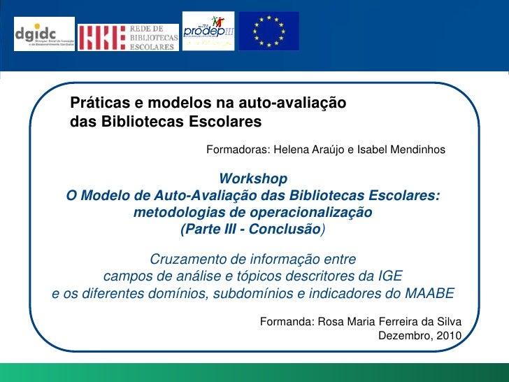 Práticas e modelosna auto-avaliação<br />das BibliotecasEscolares<br />Formadoras: Helena Araújo e Isabel Mendinhos<br />W...