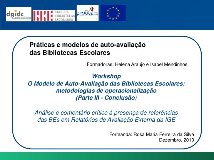 Práticas e modelosdeauto-avaliação<br />das BibliotecasEscolares<br />Formadoras: Helena Araújo e Isabel Mendinhos<br />Wo...