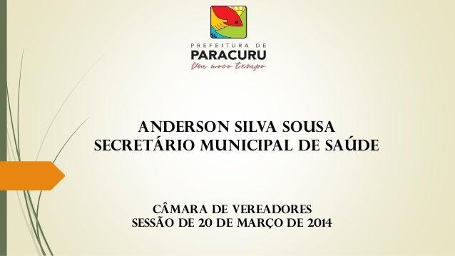 Câmara de Vereadores sessão de 20 de março de 2014 Anderson Silva Sousa Secretário Municipal de Saúde