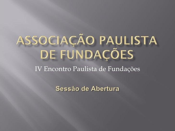 IV Encontro Paulista de Fundações Sessão de Abertura