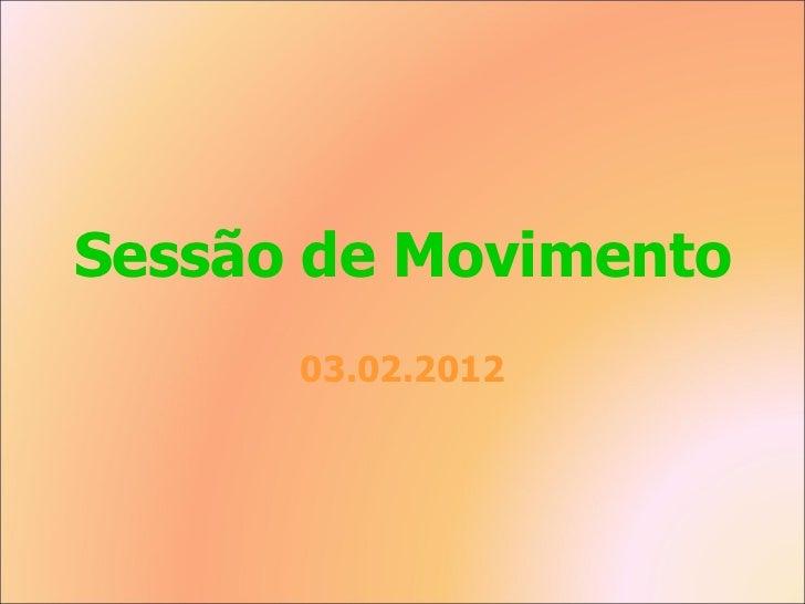 Sessão de Movimento 03.02.2012