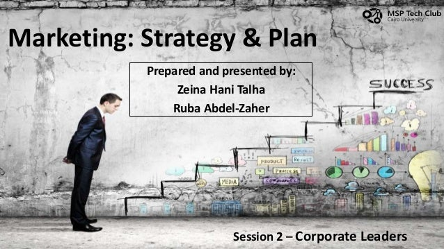 Marketing: Strategy & Plan Prepared and presented by: Zeina Hani Talha Ruba Abdel-Zaher Session 2 – Corporate Leaders