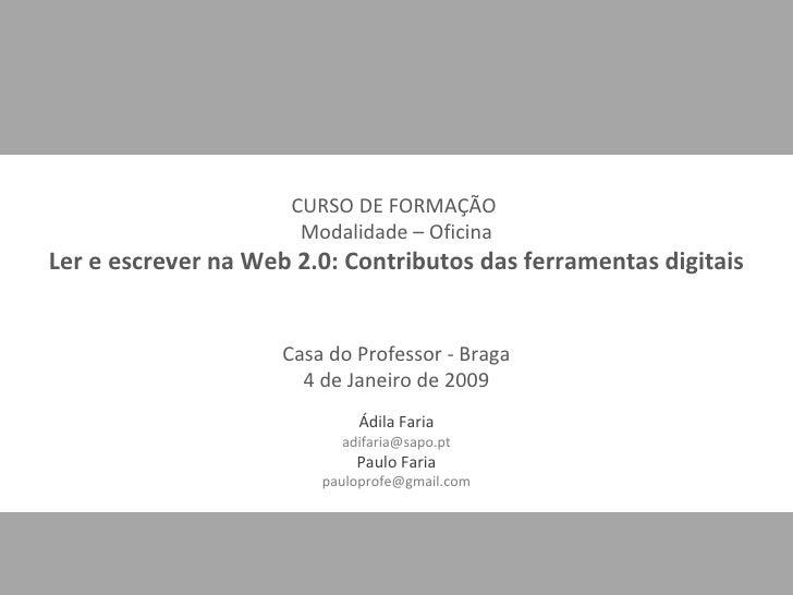 CURSO DE FORMAÇÃO  Modalidade – Oficina Ler e escrever na Web 2.0: Contributos das ferramentas digitais Casa do Professor ...