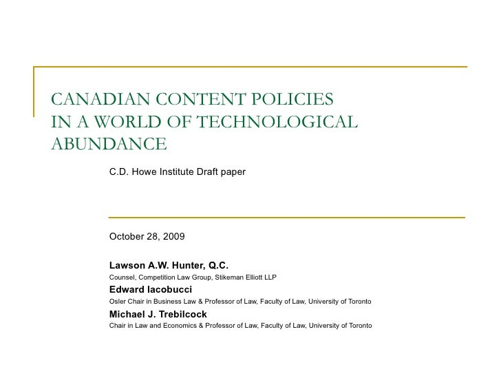 CANADIAN CONTENT POLICIES  IN A WORLD OF TECHNOLOGICAL ABUNDANCE C.D. Howe Institute Draft paper October 28, 2009  Lawson ...