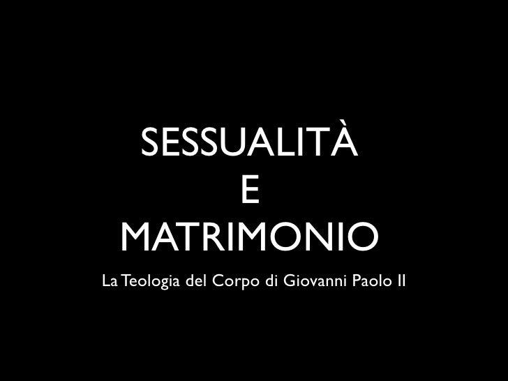 SESSUALITÀ         E   MATRIMONIO La Teologia del Corpo di Giovanni Paolo II
