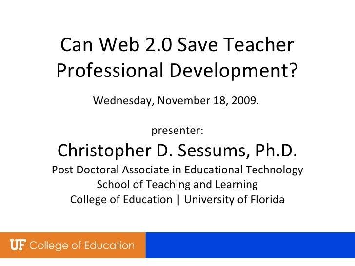 Wednesday, November 18, 2009.  presenter: Christopher D. Sessums, Ph.D. Post Doctoral Associate in Educational Technology ...