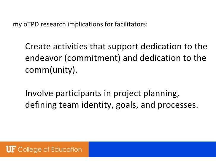 my oTPD research implications for facilitators: Create activities that support dedication to the endeavor (commitment) and...