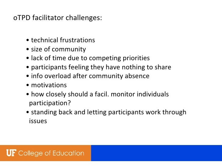 oTPD facilitator challenges: • technical frustrations • size of community • lack of time due to competing priorities • par...