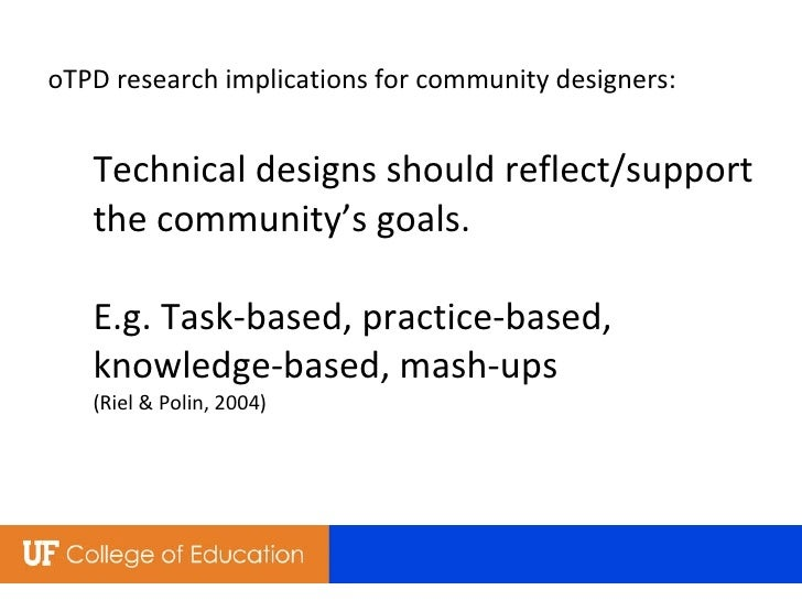 oTPD research implications for community designers: Technical designs should reflect/support the community's goals. E.g. T...