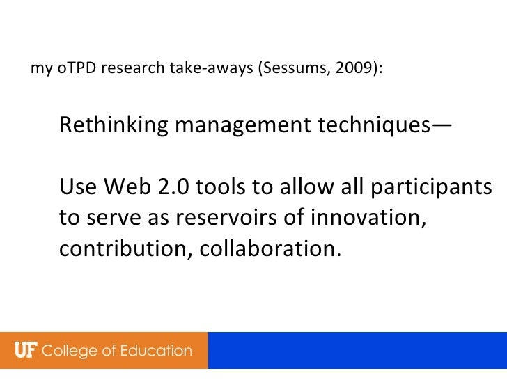 my oTPD research take-aways (Sessums, 2009): Rethinking management techniques—   Use Web 2.0 tools to allow all participan...