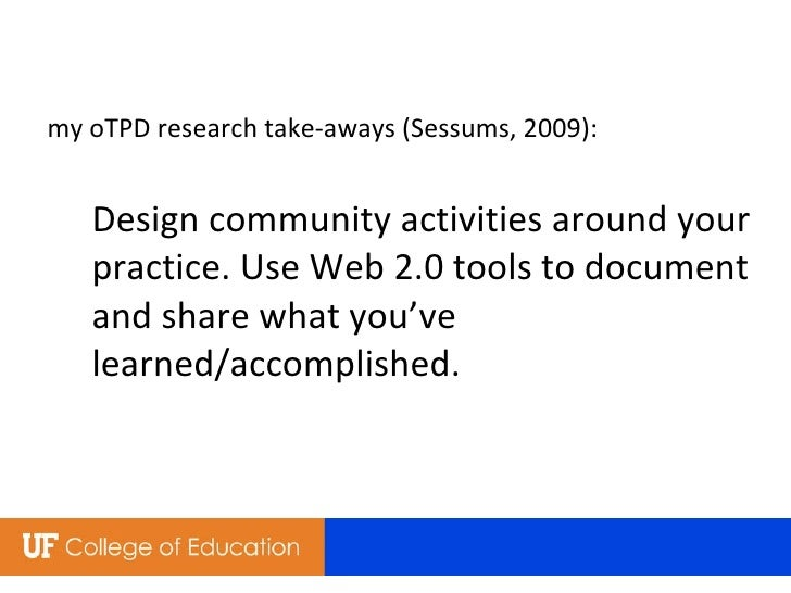 my oTPD research take-aways (Sessums, 2009): Design community activities around your practice. Use Web 2.0 tools to docume...