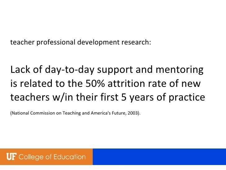 teacher professional development research: Lack of day-to-day support and mentoring  is related to the 50% attrition rate ...