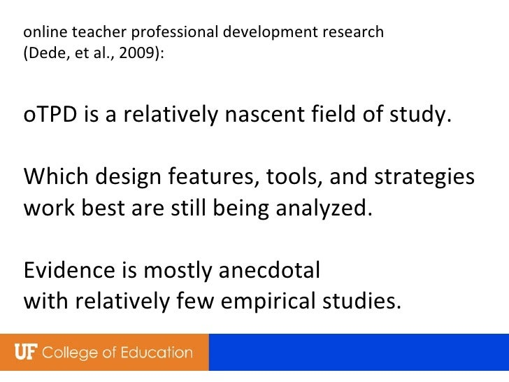 online teacher professional development research  (Dede, et al., 2009): oTPD is a relatively nascent field of study. Which...