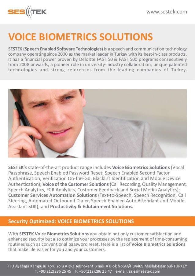 www.sestek.com  VOICE BIOMETRICS SOLUTIONS SESTEK (Speech Enabled Software Technologies) is a speech and communication tec...
