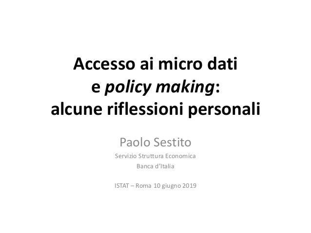 Accesso ai micro dati e policy making: alcune riflessioni personali Paolo Sestito Servizio Struttura Economica Banca d'Ita...