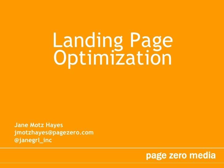 Landing Page Optimization<br />Jane Motz Hayes<br />jmotzhayes@pagezero.com<br />@janegrl_inc <br />