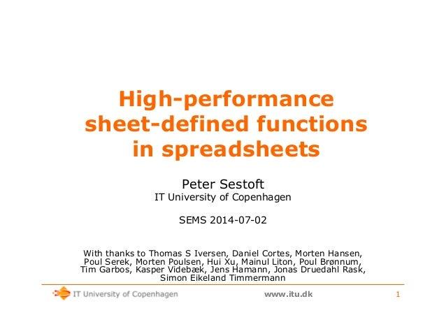 www.itu.dk 1 High-performance sheet-defined functions in spreadsheets Peter Sestoft IT University of Copenhagen SEMS 2014-...