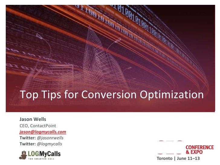 Top Tips for Conversion OptimizationJason WellsCEO, ContactPointjason@logmycalls.comTwitter: @jasonrwellsTwitter: @logmyca...