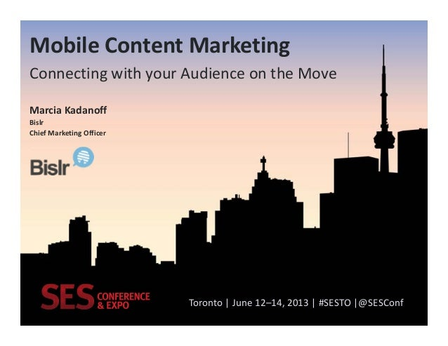 Toronto|June12–14,2013|#SESTO|@SESConf MobileContentMarketing Connectingwithyour AudienceontheMove MarciaKa...
