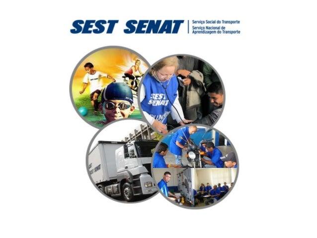 Conheça o SEST SENAT O Serviço Social do Transporte (Sest) e o Serviço Nacional de Aprendizagem do Transporte (Senat) são ...