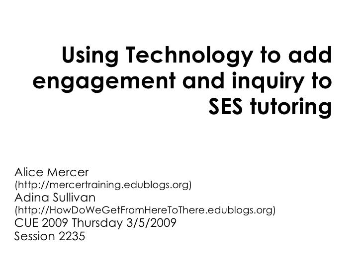Using Technology to add engagement and inquiry to SES tutoring Alice Mercer  (http://mercertraining.edublogs.org) Adina Su...