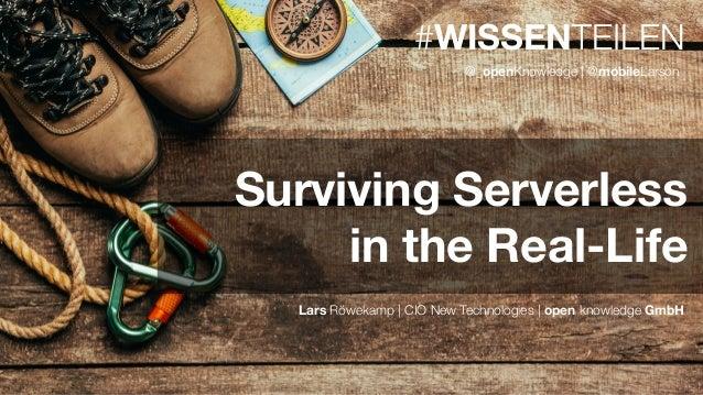 #WISSENTEILEN Lars Röwekamp   CIO New Technologies   open knowledge GmbH @_openKnowledge   @mobileLarson Surviving Serverl...