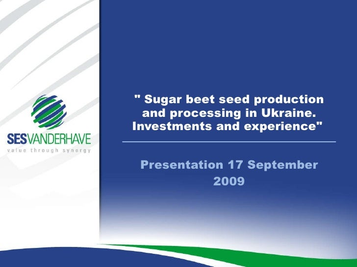 """Presentation 17 September 2009 """" Sugar beet seed production and processing in Ukraine. Investments and experience&quo..."""
