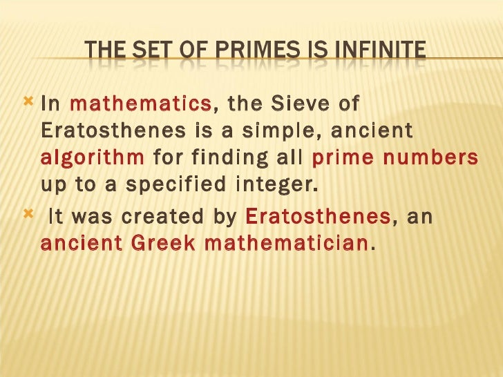 <ul><li>In  mathematics , the Sieve of Eratosthenes is a simple, ancient  algorithm  for finding all  prime numbers  up to...