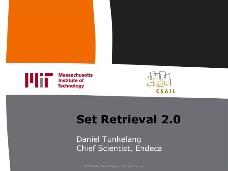 Set Retrieval 2.0 Daniel Tunkelang Chief Scientist, Endeca