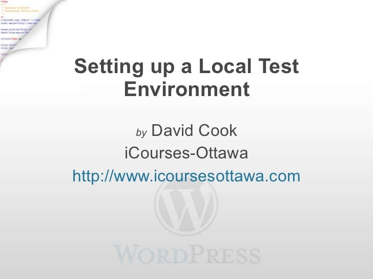 Setting up a Local Test Environment by  David Cook iCourses-Ottawa http://www.icoursesottawa.com