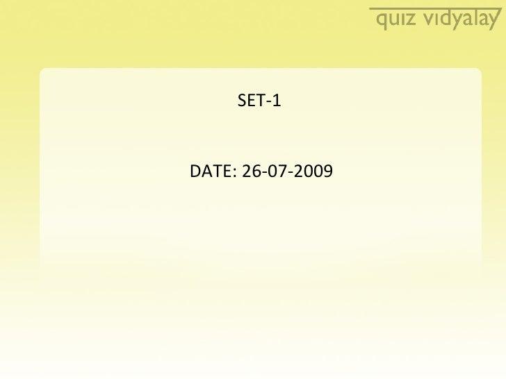 <ul><ul><li>  SET-1  </li></ul></ul><ul><li>DATE: 26-07-2009 </li></ul>