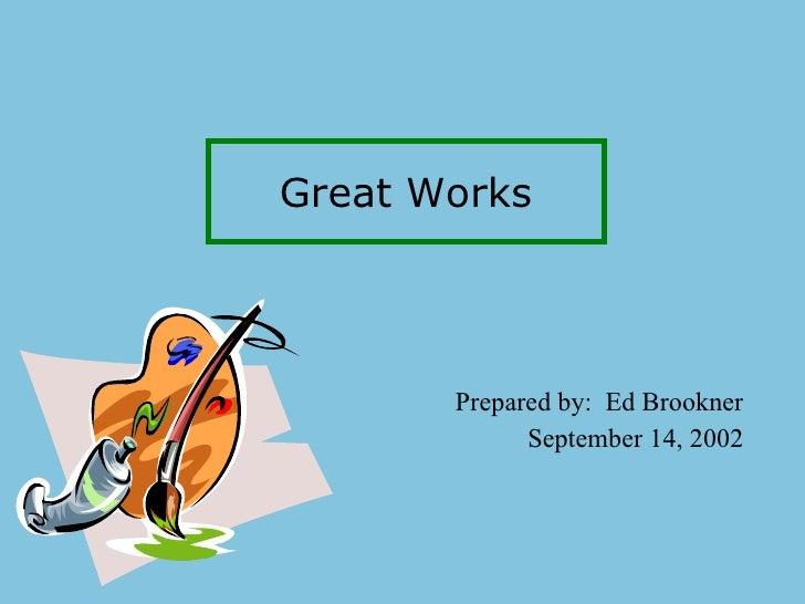 Great Works Prepared by:  Ed Brookner September 14, 2002
