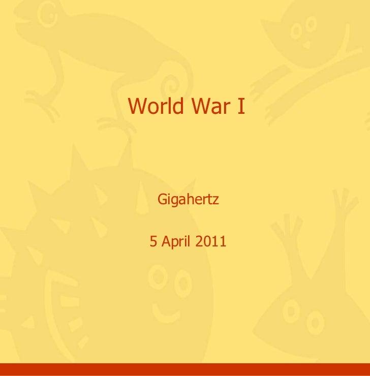 Gigahertz<br />5 April 2011<br />World War I<br />