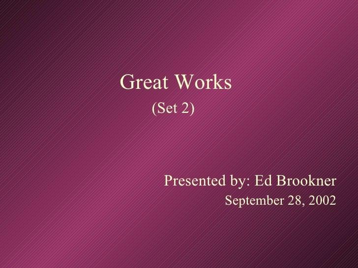 Great Works (Set 2)   Presented by: Ed Brookner September 28, 2002