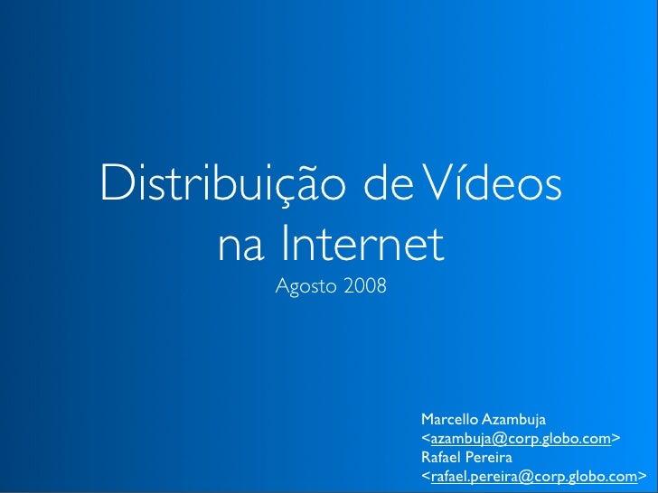 Distribuição de Vídeos       na Internet         Agosto 2008                           Marcello Azambuja                  ...