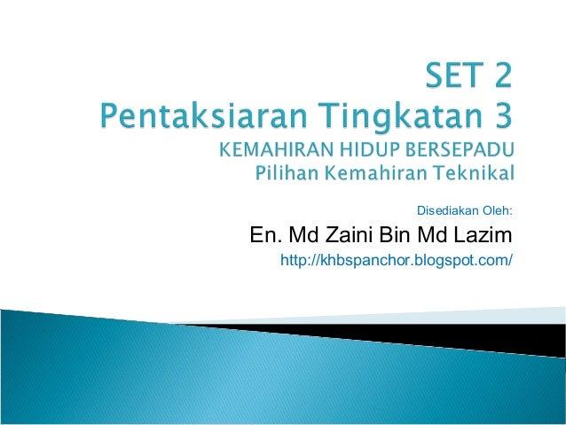 Disediakan Oleh: En. Md Zaini Bin Md Lazim http://khbspanchor.blogspot.com/